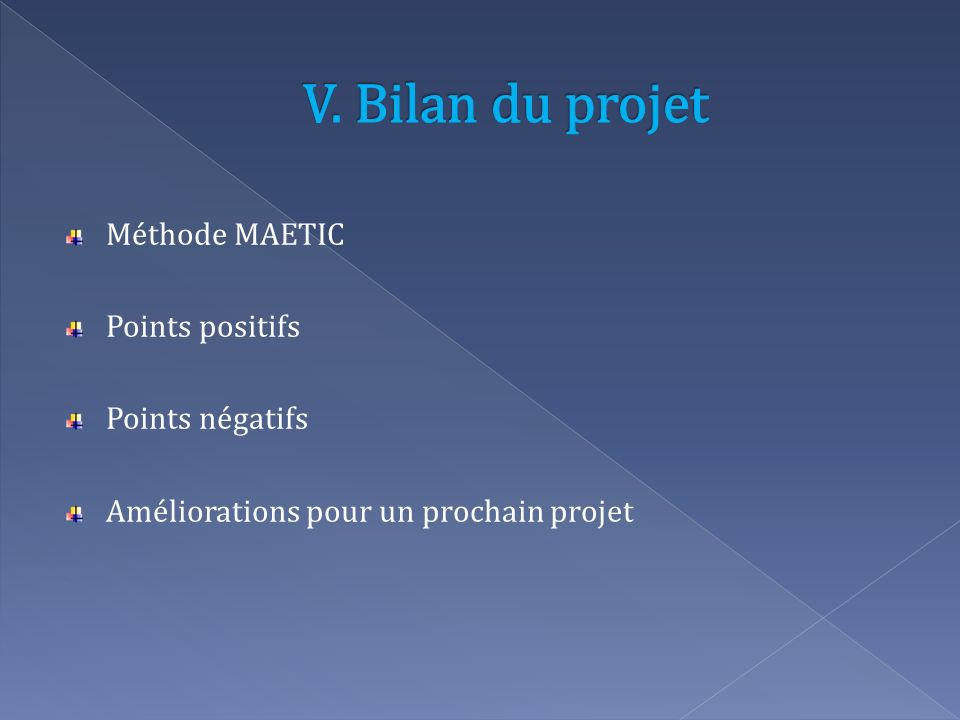 V. Bilan du projet Méthode MAETIC Points positifs Points négatifs