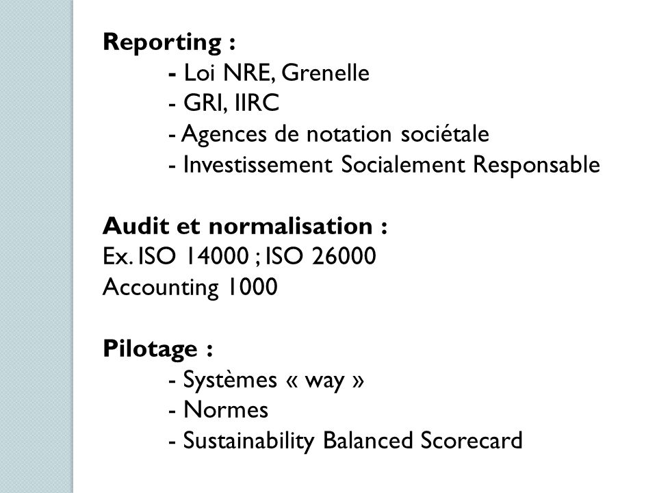 Reporting : - Loi NRE, Grenelle. - GRI, IIRC. - Agences de notation sociétale. - Investissement Socialement Responsable.