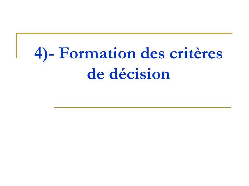 4)- Formation des critères de décision