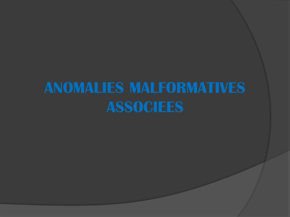 ANOMALIES MALFORMATIVES ASSOCIEES