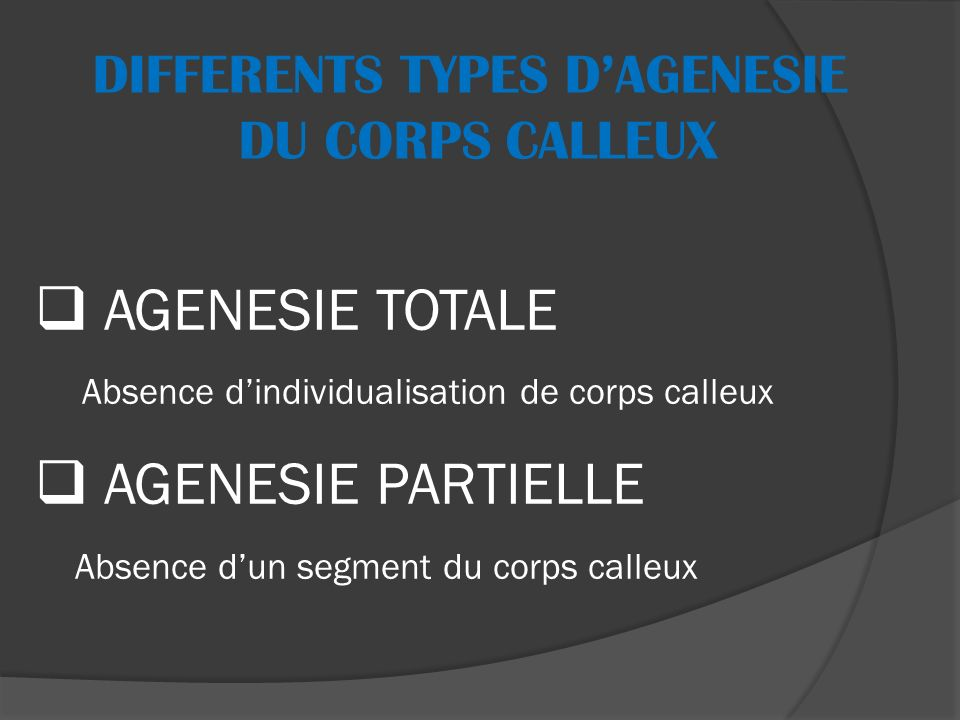 DIFFERENTS TYPES D'AGENESIE DU CORPS CALLEUX