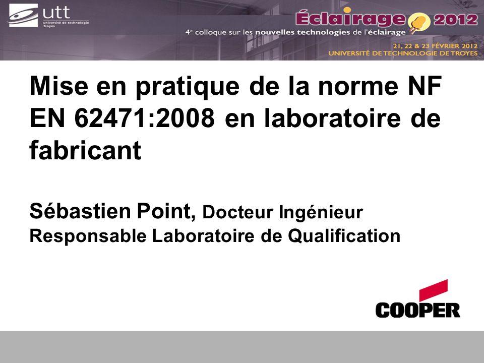 Mise en pratique de la norme NF EN 62471:2008 en laboratoire de fabricant Sébastien Point, Docteur Ingénieur Responsable Laboratoire de Qualification