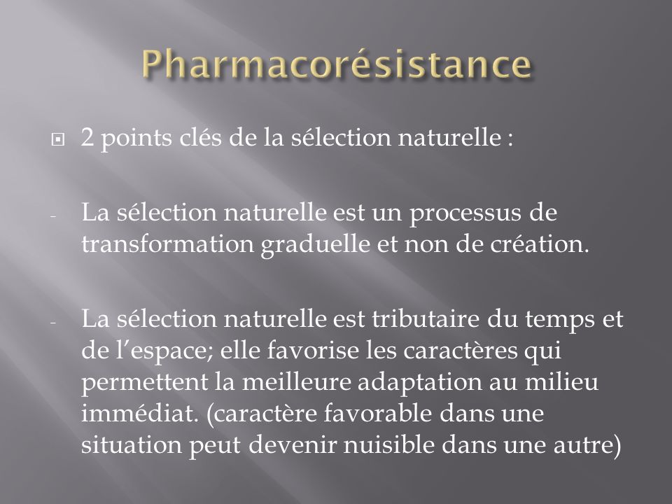 Pharmacorésistance 2 points clés de la sélection naturelle :