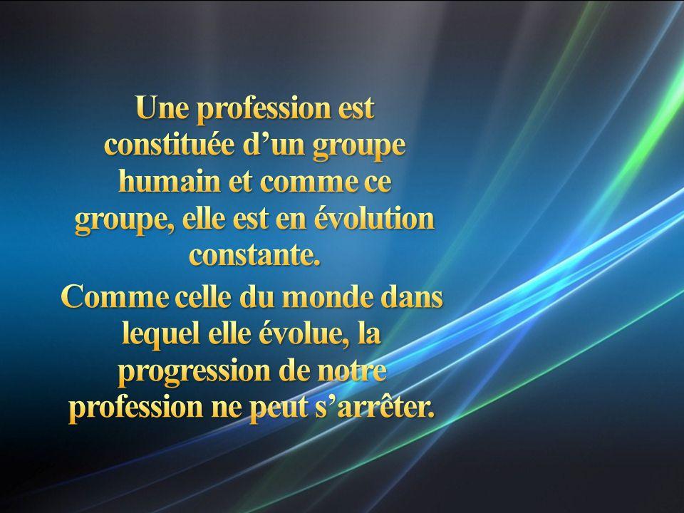Une profession est constituée d'un groupe humain et comme ce groupe, elle est en évolution constante.