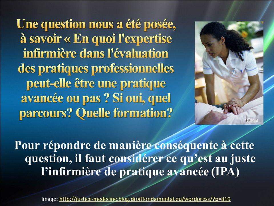 Une question nous a été posée, à savoir « En quoi l expertise infirmière dans l évaluation des pratiques professionnelles peut-elle être une pratique avancée ou pas Si oui, quel parcours Quelle formation