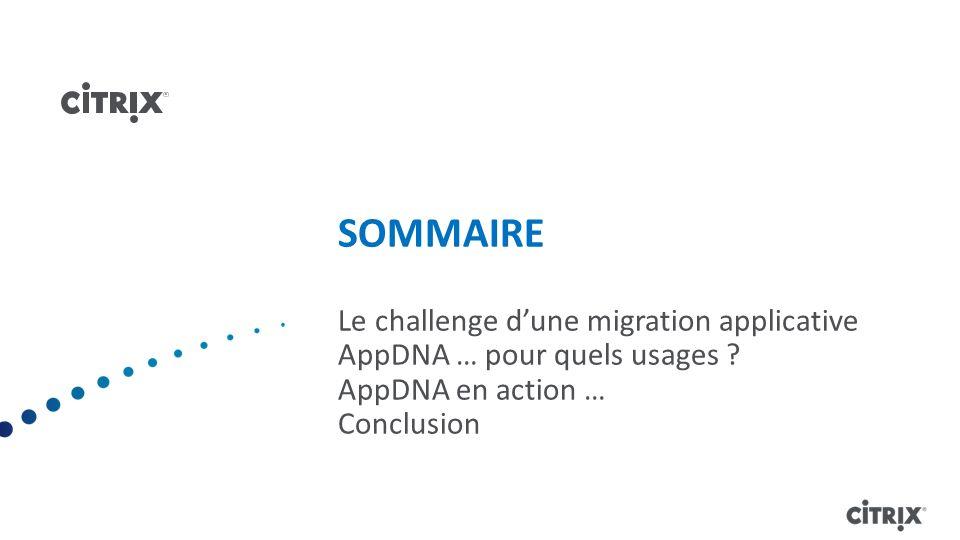 SOMMAIRE Le challenge d'une migration applicative AppDNA … pour quels usages .