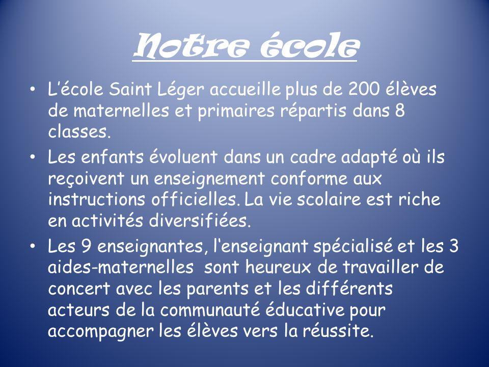 Notre école L'école Saint Léger accueille plus de 200 élèves de maternelles et primaires répartis dans 8 classes.