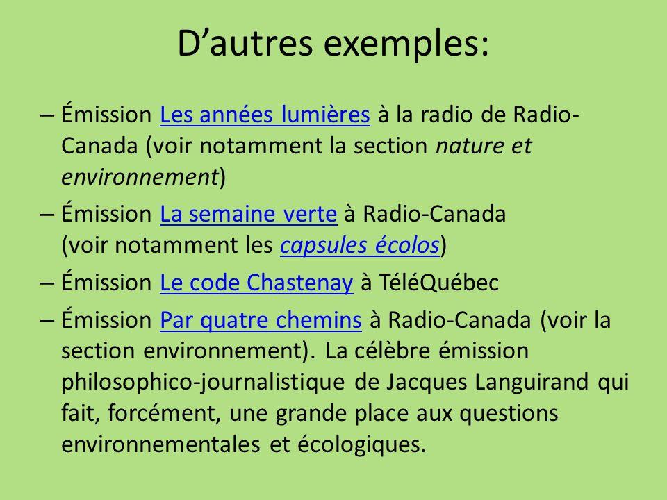 D'autres exemples: Émission Les années lumières à la radio de Radio-Canada (voir notamment la section nature et environnement)
