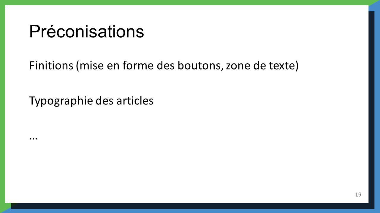 Préconisations Finitions (mise en forme des boutons, zone de texte) Typographie des articles …