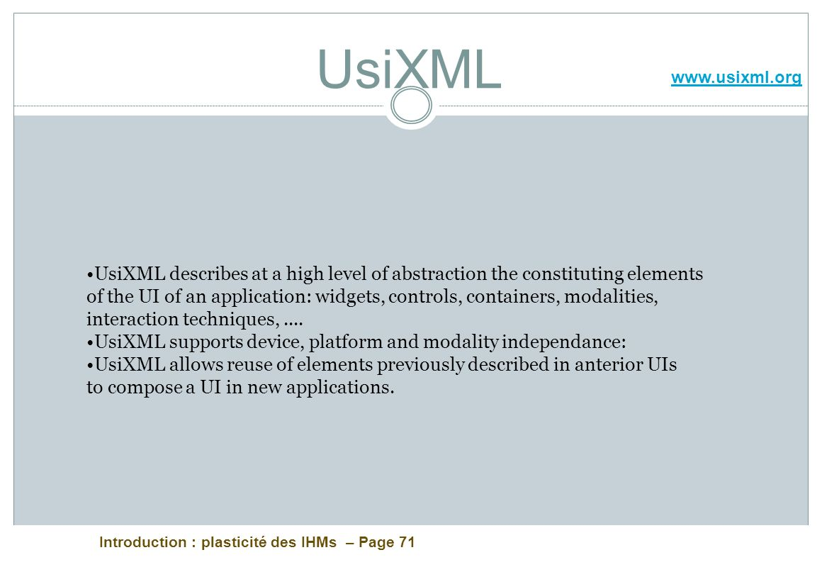 UsiXML www.usixml.org. UsiXML describes at a high level of abstraction the constituting elements.