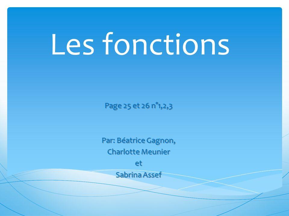 Les fonctions Page 25 et 26 n°1,2,3 Par: Béatrice Gagnon,