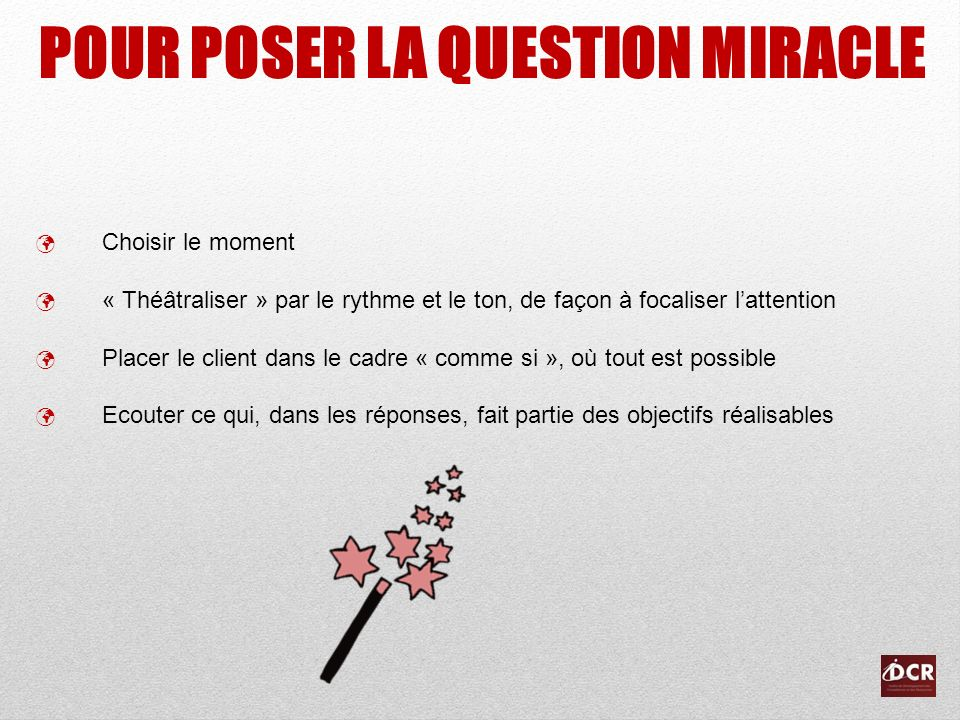 POUR POSER LA QUESTION MIRACLE