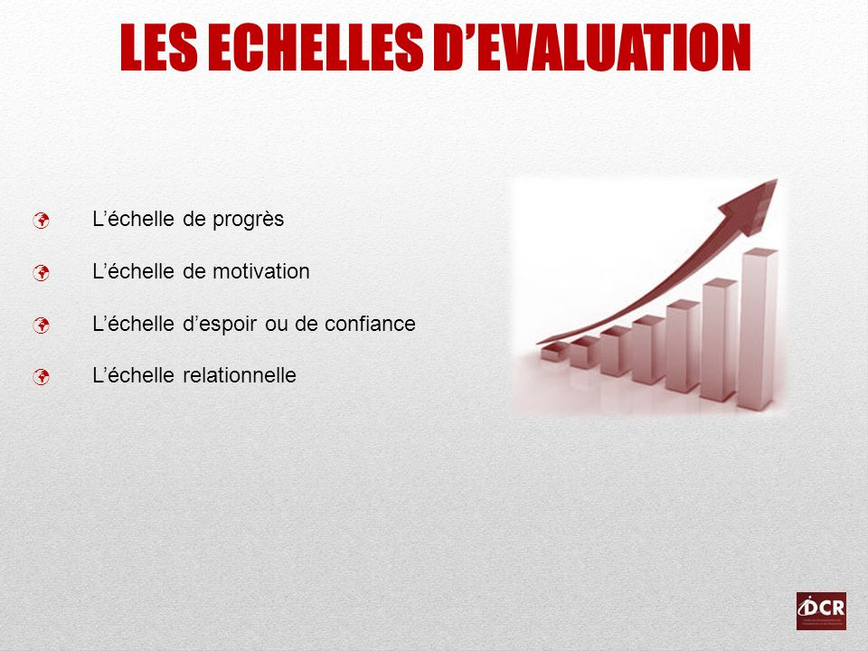 LES ECHELLES D'EVALUATION