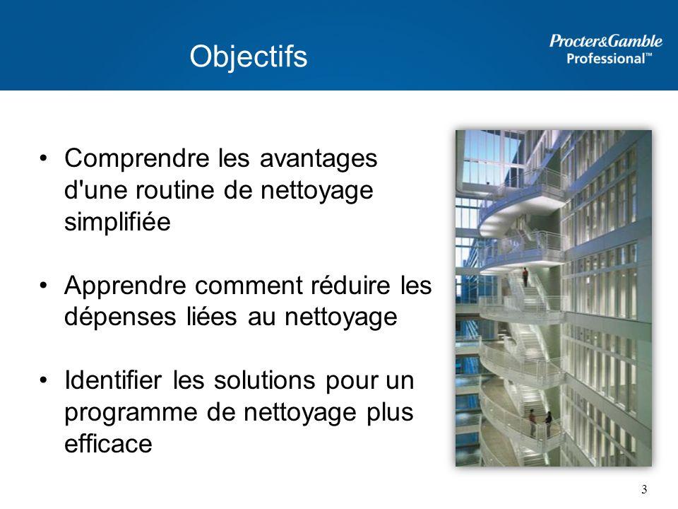 Objectifs Comprendre les avantages d une routine de nettoyage simplifiée. Apprendre comment réduire les dépenses liées au nettoyage.