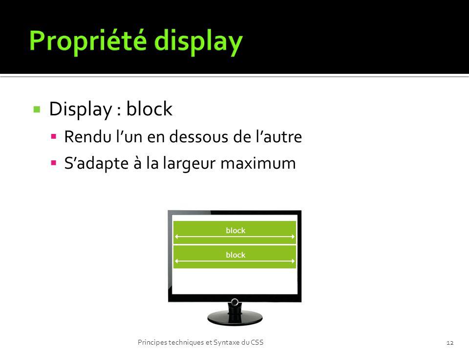 Propriété display Display : block Rendu l'un en dessous de l'autre