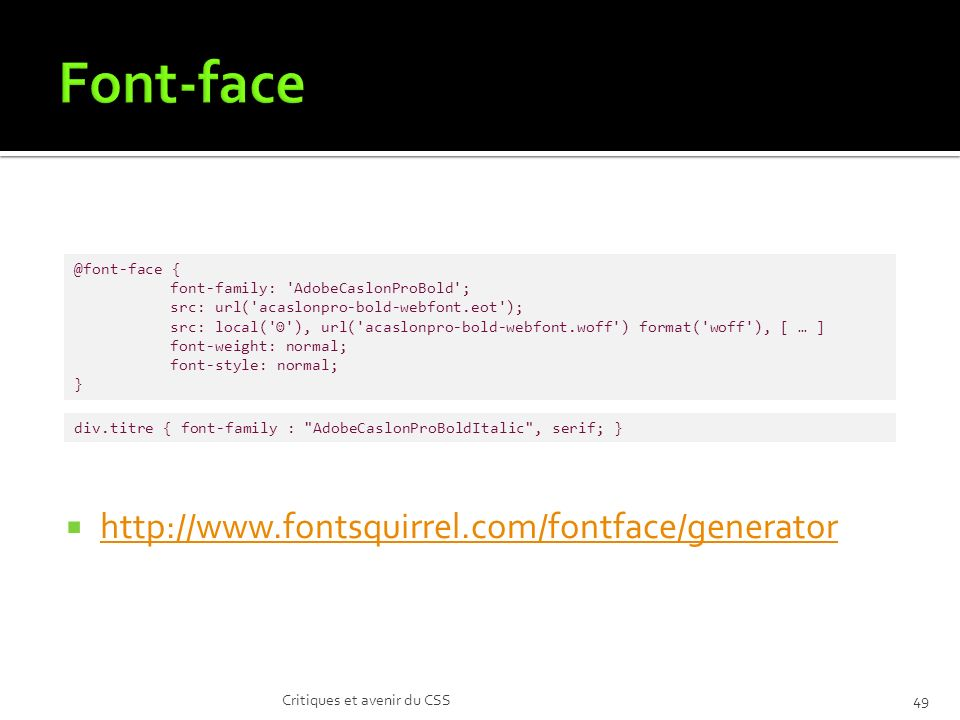 Font-face http://www.fontsquirrel.com/fontface/generator @font-face {