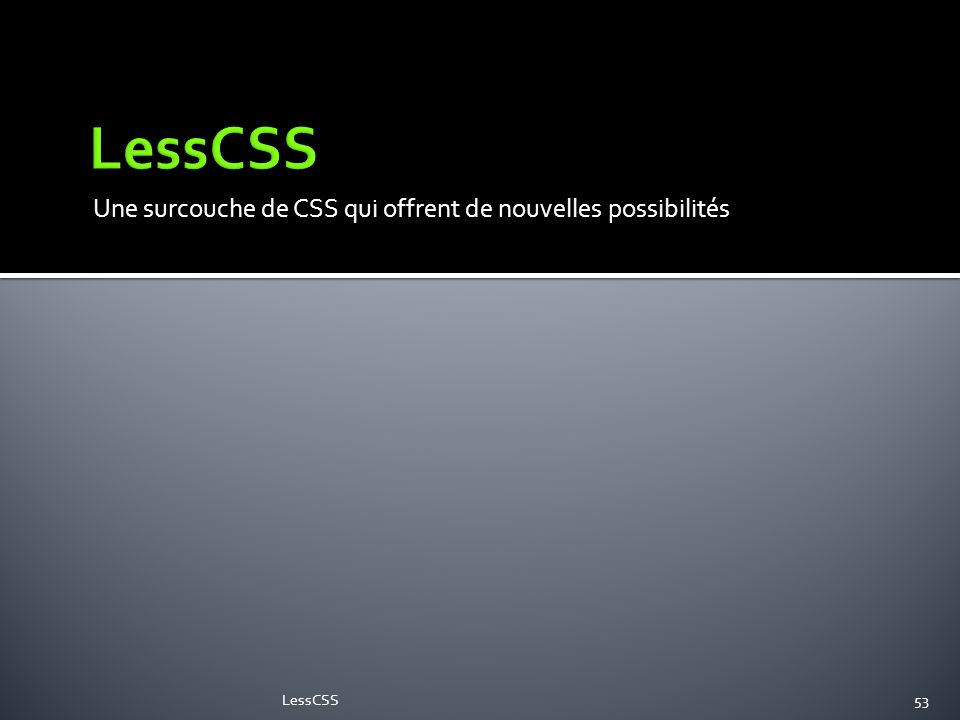 LessCSS Une surcouche de CSS qui offrent de nouvelles possibilités