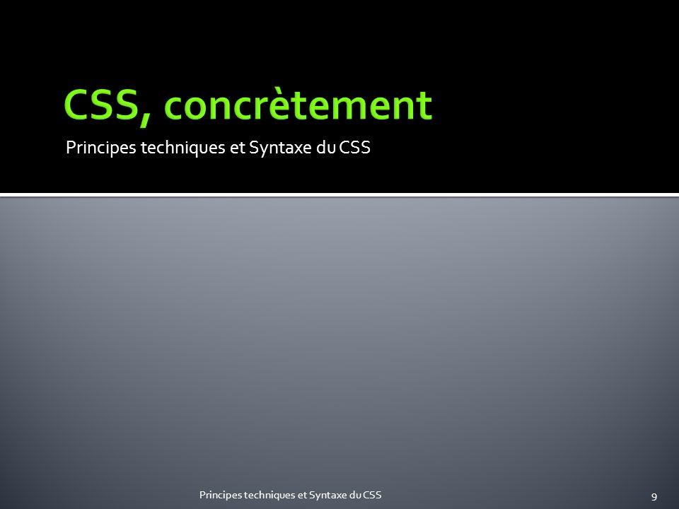 CSS, concrètement Principes techniques et Syntaxe du CSS