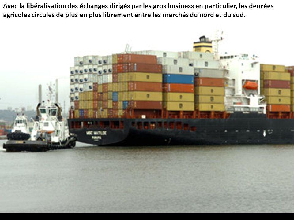 Avec la libéralisation des échanges dirigés par les gros business en particulier, les denrées