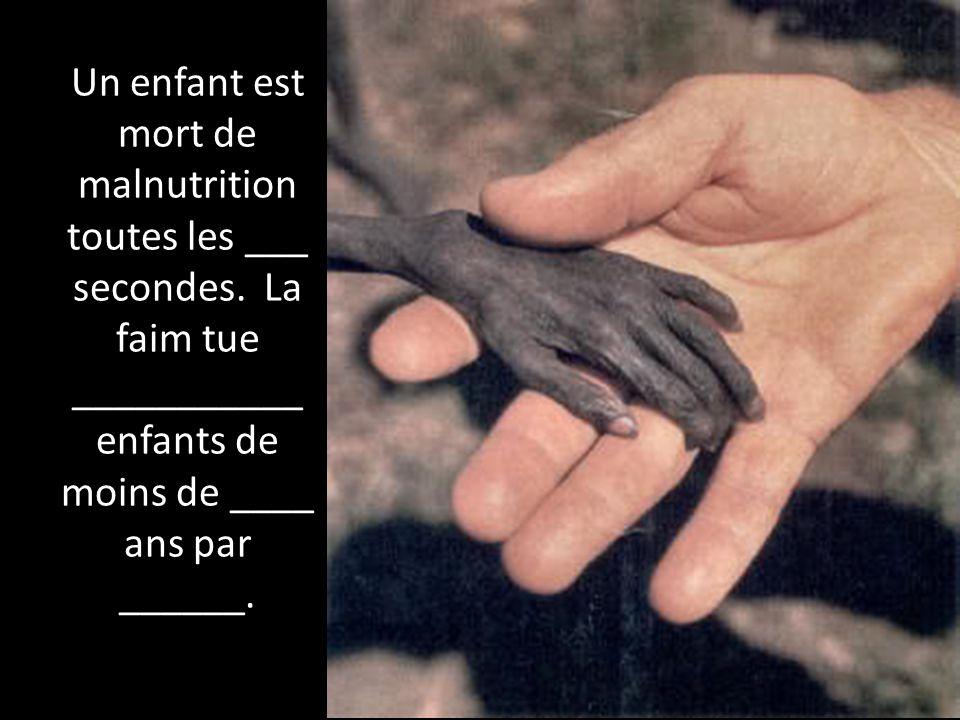 Un enfant est mort de malnutrition toutes les ___ secondes