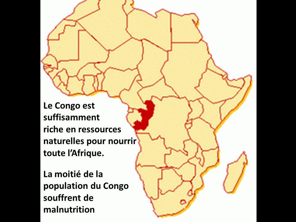 Le Congo est suffisamment. riche en ressources. naturelles pour nourrir. toute l'Afrique.