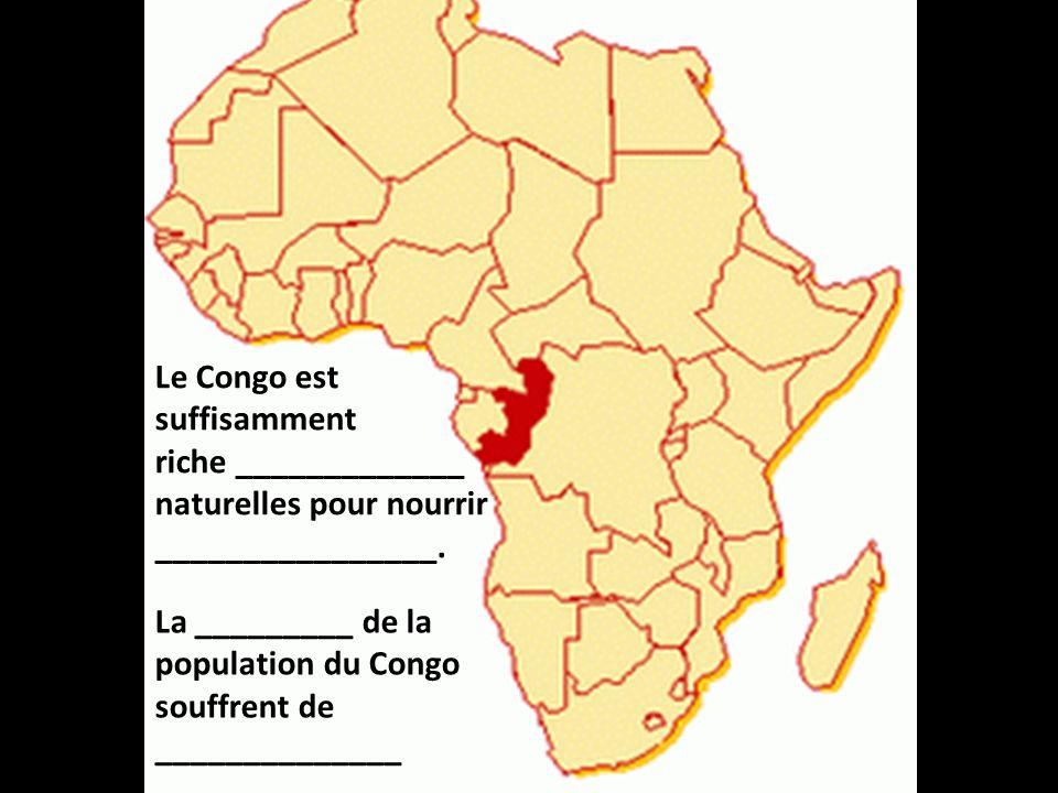 Le Congo est suffisamment. riche _____________. naturelles pour nourrir. ________________.