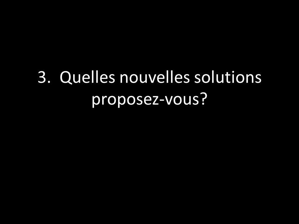 3. Quelles nouvelles solutions proposez-vous