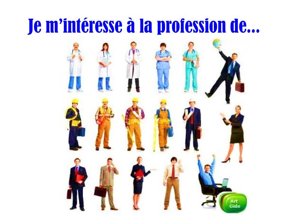 Je m'intéresse à la profession de...