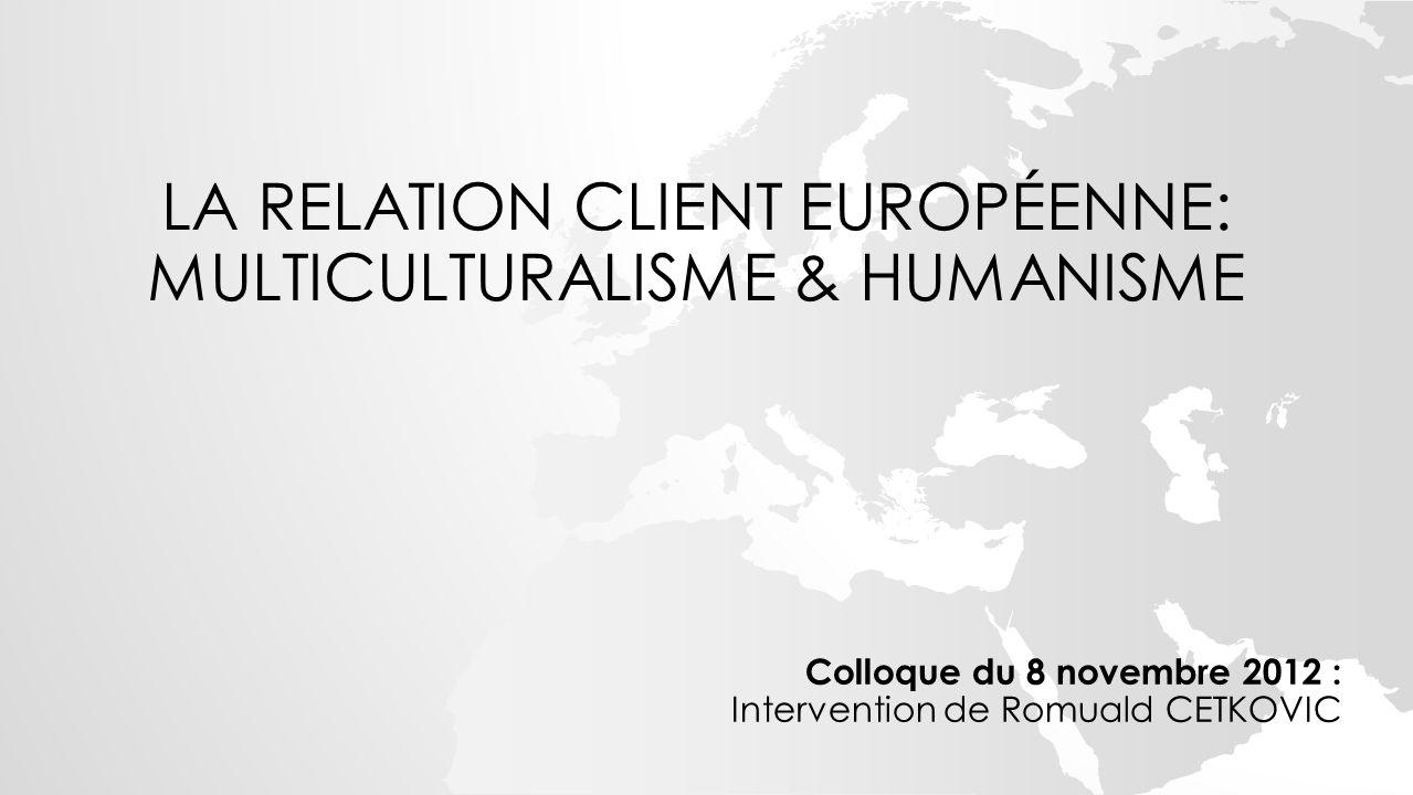 La relation client Européenne: Multiculturalisme & Humanisme