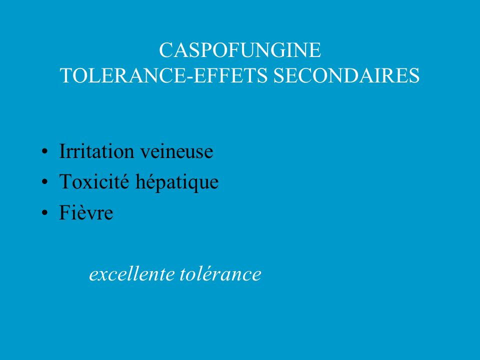 CASPOFUNGINE TOLERANCE-EFFETS SECONDAIRES