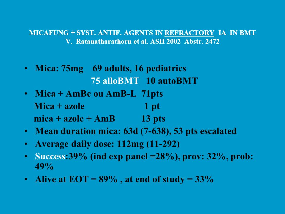 Mica: 75mg 69 adults, 16 pediatrics 75 alloBMT 10 autoBMT