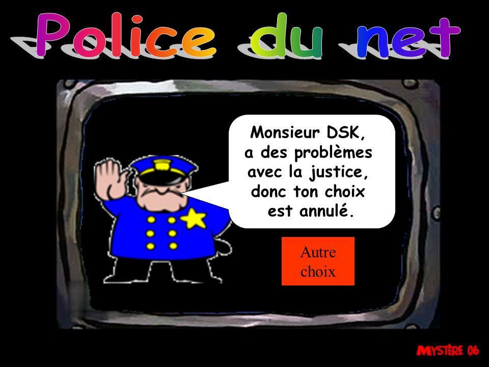 Police du net Monsieur DSK, a des problèmes avec la justice,