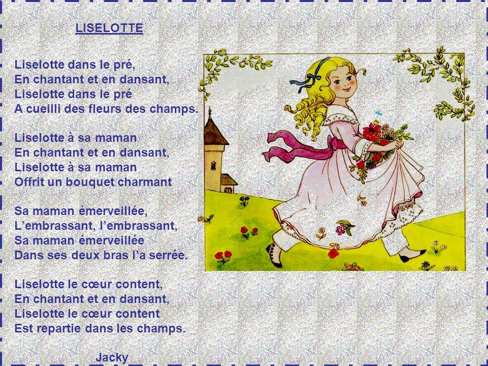 LISELOTTE Liselotte dans le pré, En chantant et en dansant, Liselotte dans le pré. A cueilli des fleurs des champs.