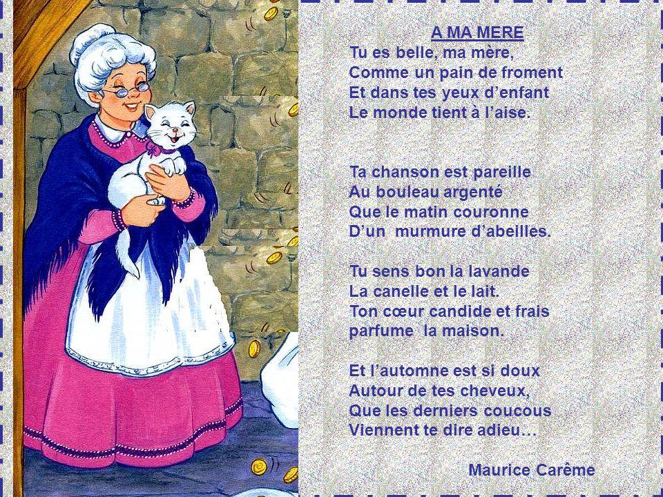 A MA MERE Tu es belle, ma mère, Comme un pain de froment. Et dans tes yeux d'enfant. Le monde tient à l'aise.