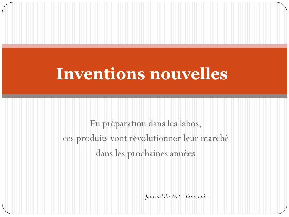 Inventions nouvelles En préparation dans les labos,