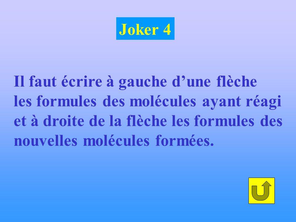 Joker 4 Il faut écrire à gauche d'une flèche. les formules des molécules ayant réagi. et à droite de la flèche les formules des.