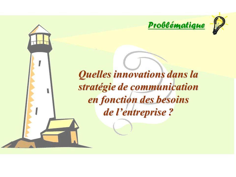 Problématique Quelles innovations dans la stratégie de communication en fonction des besoins de l'entreprise