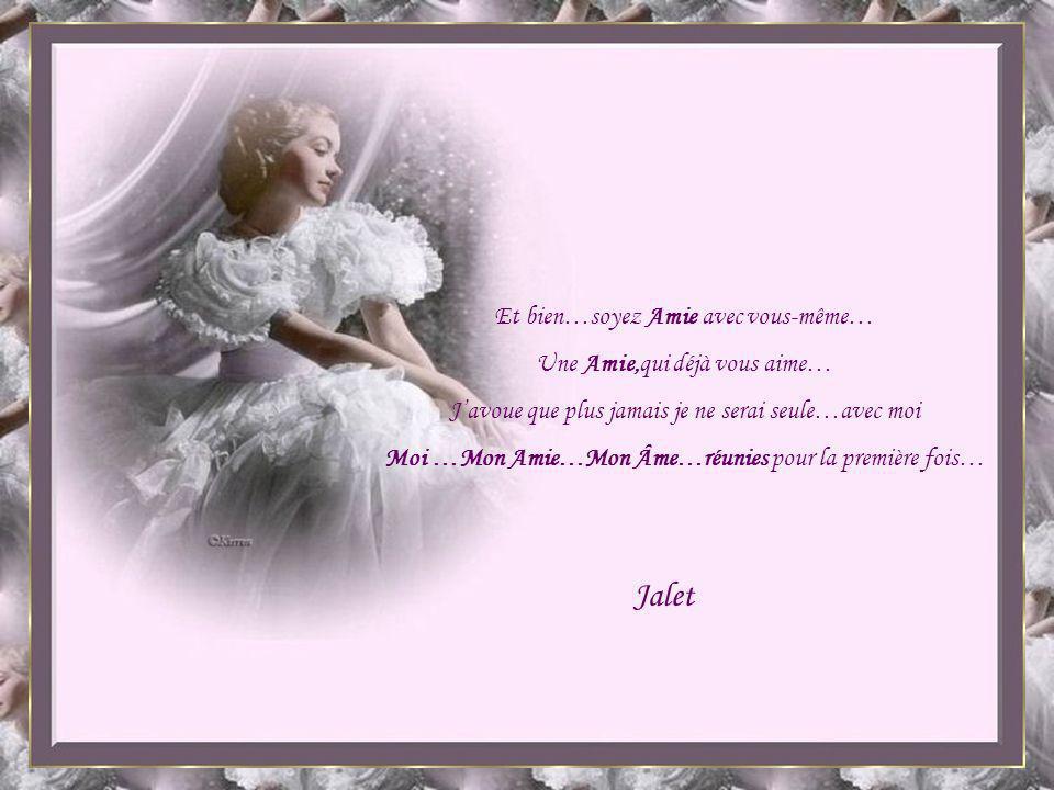 Jalet Et bien…soyez Amie avec vous-même… Une Amie,qui déjà vous aime…