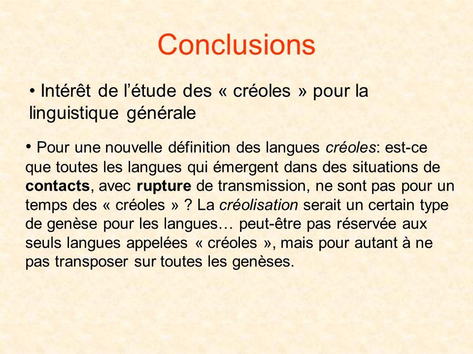 Conclusions Intérêt de l'étude des « créoles » pour la linguistique générale.