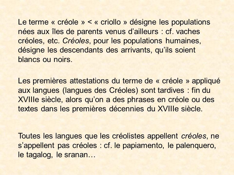 Le terme « créole » < « criollo » désigne les populations nées aux îles de parents venus d'ailleurs : cf. vaches créoles, etc. Créoles, pour les populations humaines, désigne les descendants des arrivants, qu'ils soient blancs ou noirs.