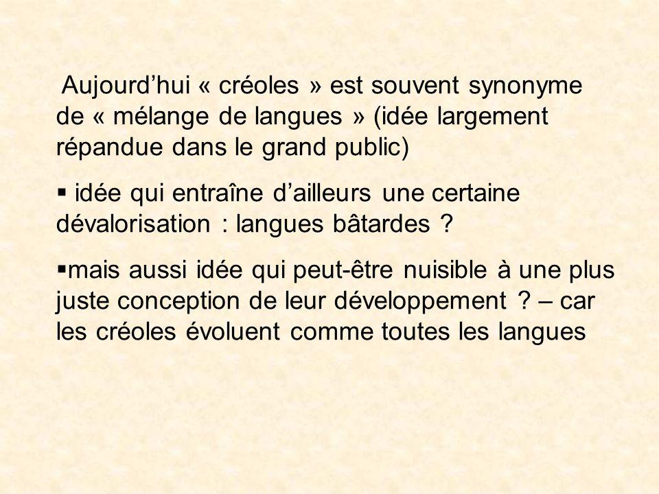 Aujourd'hui « créoles » est souvent synonyme de « mélange de langues » (idée largement répandue dans le grand public)