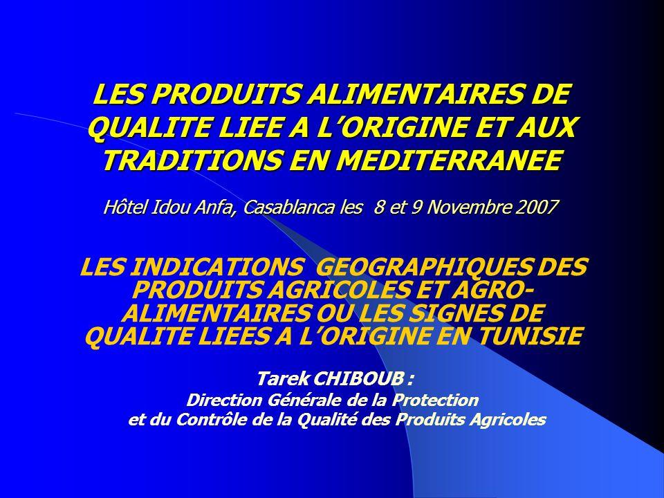 LES PRODUITS ALIMENTAIRES DE QUALITE LIEE A L'ORIGINE ET AUX TRADITIONS EN MEDITERRANEE Hôtel Idou Anfa, Casablanca les 8 et 9 Novembre 2007