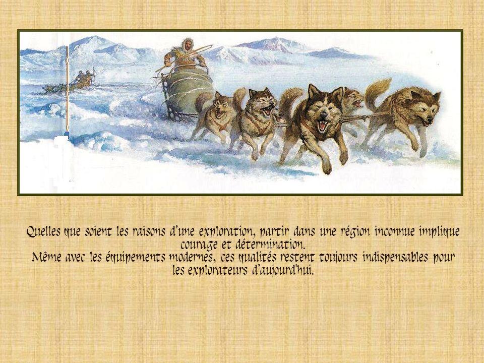 Quelles que soient les raisons d'une exploration, partir dans une région inconnue implique courage et détermination.