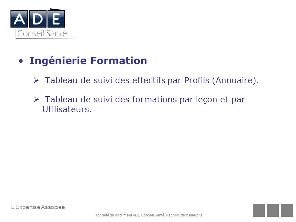 Ingénierie Formation Tableau de suivi des effectifs par Profils (Annuaire). Tableau de suivi des formations par leçon et par Utilisateurs.