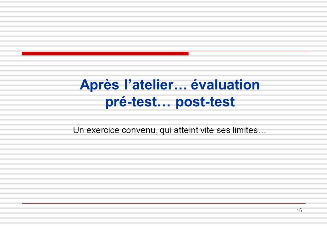 Après l'atelier… évaluation pré-test… post-test