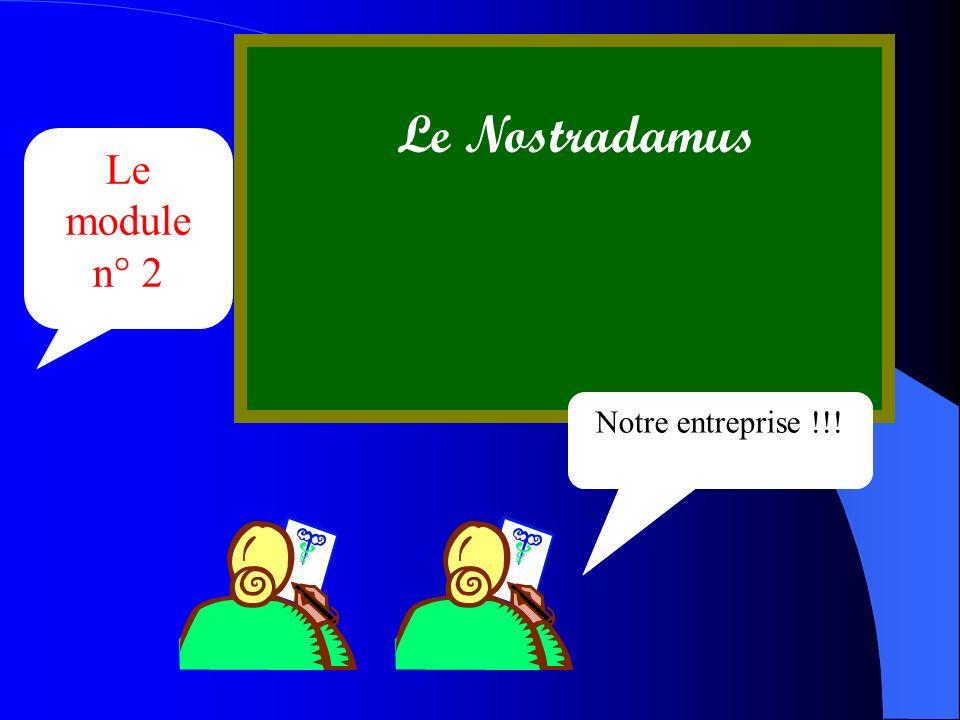 Le Nostradamus Le module n° 2 Notre entreprise !!!
