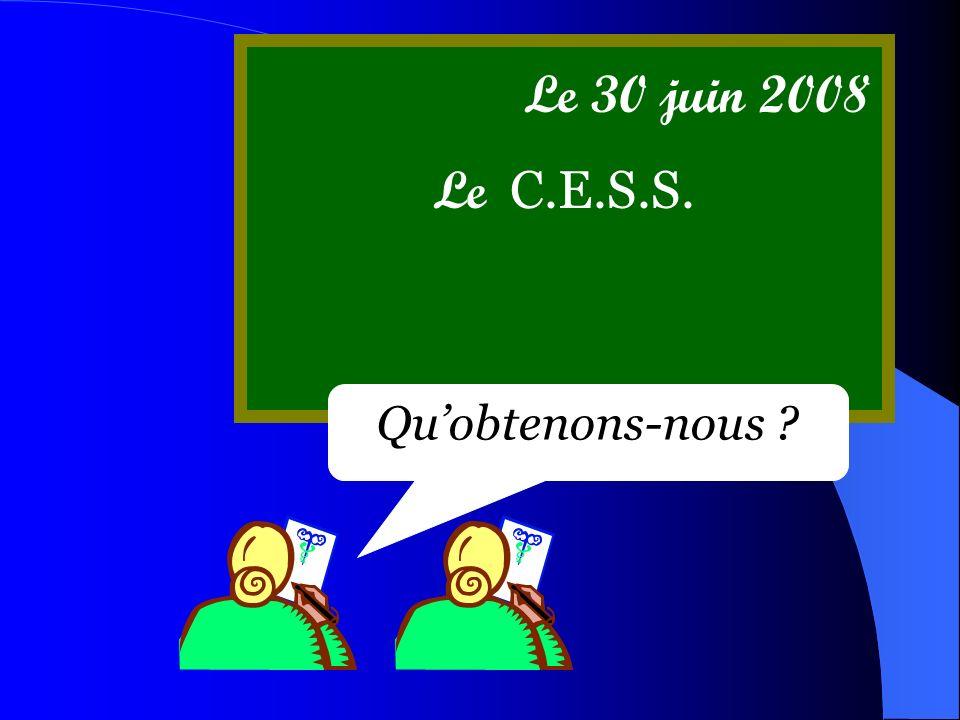 Le 30 juin 2008 Le C.E.S.S. Qu'obtenons-nous
