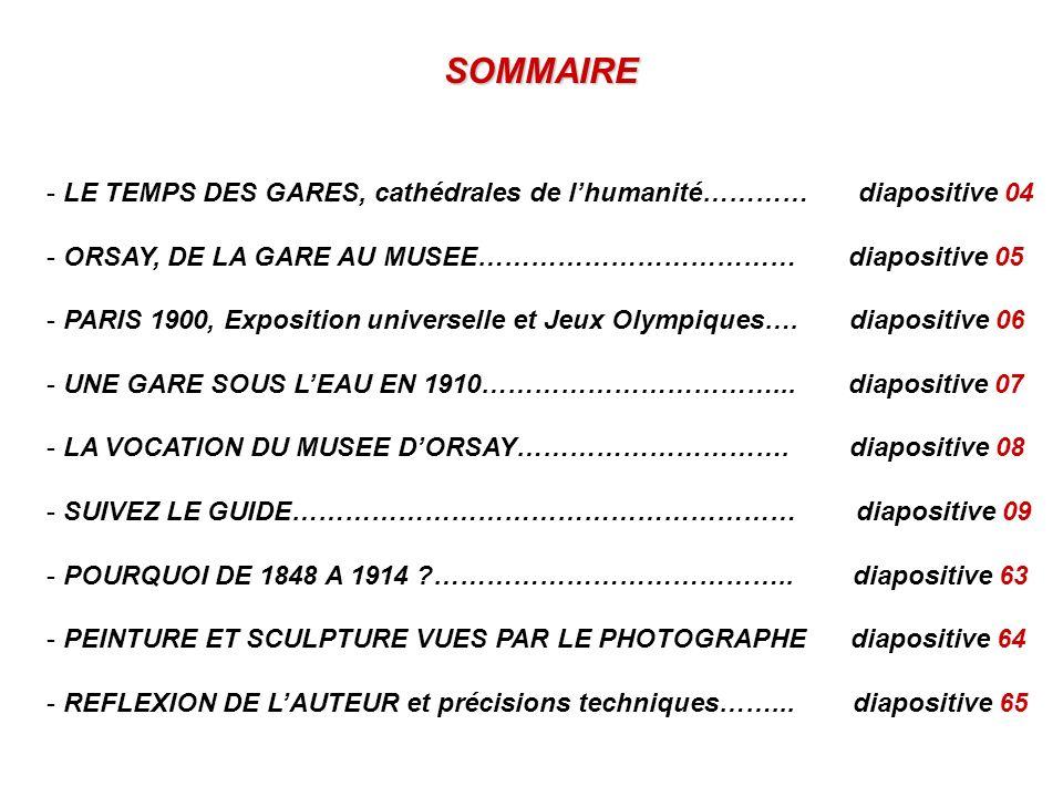 SOMMAIRE LE TEMPS DES GARES, cathédrales de l'humanité………… diapositive 04. ORSAY, DE LA GARE AU MUSEE……………………………… diapositive 05.