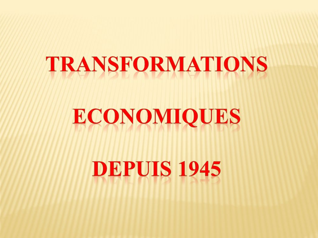 Transformations Economiques Depuis 1945