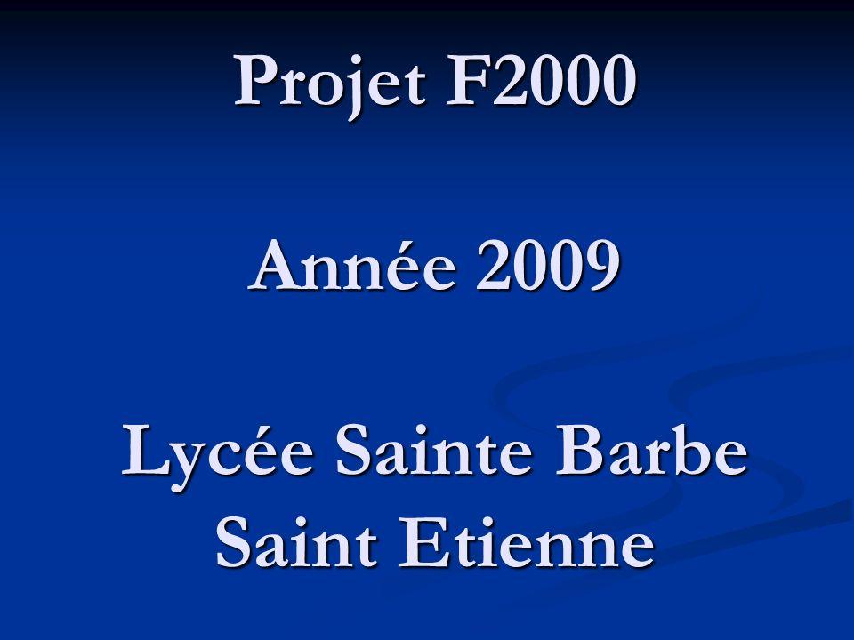 Projet F2000 Année 2009 Lycée Sainte Barbe Saint Etienne